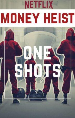 Money Heist - One Shots by SpicyChcken