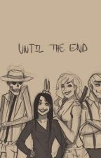 Until the end. by Pleasant_Cain04