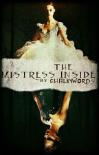 The Mistress Inside by ChalkyWords