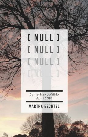 [ NULL ] April Camp NaNoWriMo 2018 (Complete(ish)) by MarthaBechtel