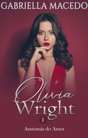 Olívia Wright - Série Anatomia do Amor #1 (DEGUSTAÇÃO) by autoragabriellam