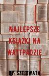 Najlepsze książki na WattPadzie cover