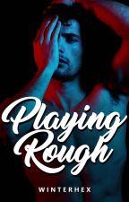 Playing Rough by winterhx