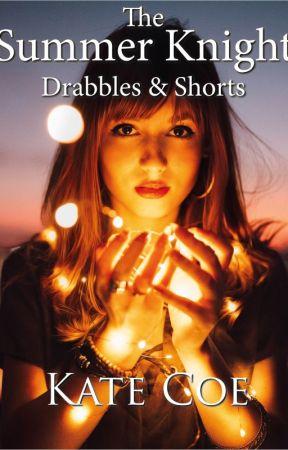 The Summer Knight: drabbles & shorts by KateCoe