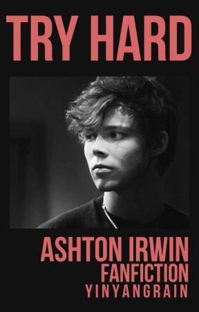 Try Hard || Ashton Irwin (On - Going) by yinyangrain