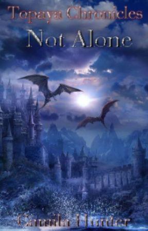 The Topaya Chronicles - Not Alone - Book 1 by tytoalba12
