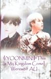 {YOONMIN}-This Is My Kingdom Come    Werewolf AU cover