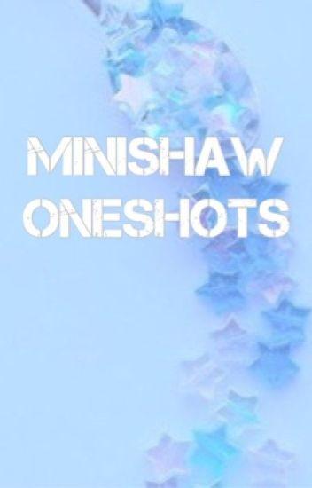 minishaw oneshots