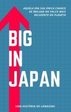 Big in Japan by LKMazaki