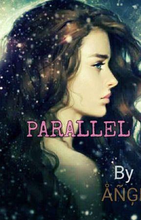 Parllel : Life beyond imagination  by angelsakhi