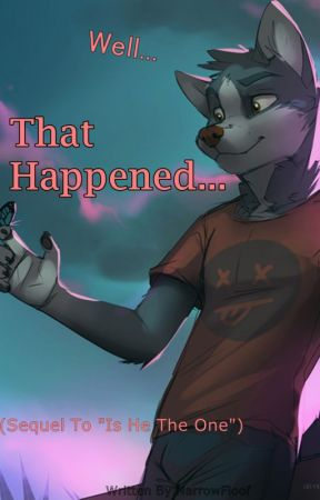 Well... That Happened... (Is He The One Sequel) by Narr0wfurry