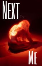 Next To Me by sour_pink29