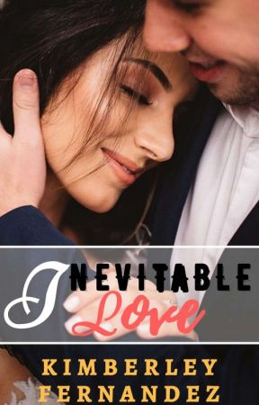 Inevitable Love by KimmyFernandez2000