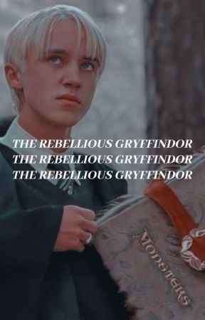 The Rebellious Gryffindor | draco malfoy {discontinued} by GuiltyAsFuck