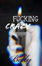 FuCking Crazy  by WnterClay