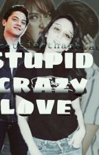 Stupid Crazy Love (Book1 COMPLETE✔) by prettierthanblack