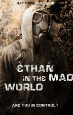 Ethan In The Mad World ✔️- HMK- Book 1 by HaythemHMK
