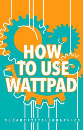 How to Use Wattpad by wattpadwelcome