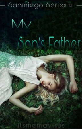 My Son's Father (Sanmiego Series #1) [COMPLETED] by itsmemaylsss