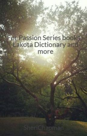 For Passion Series books - Lakota Dictionary and more by SheriChapman