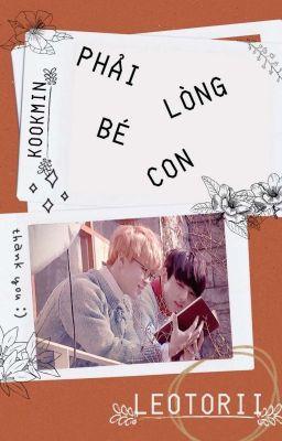 Đọc truyện • Full • Kookmin • Phải Lòng Bé Con