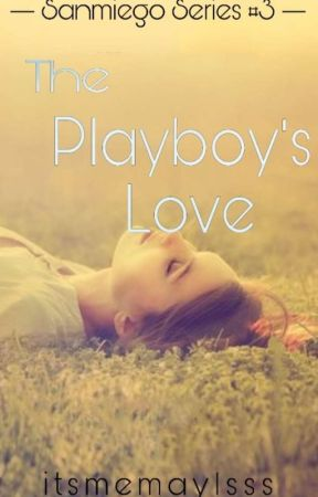 The Playboy's Love (Sanmiego Series #3) [On-Going] by itsmemaylsss