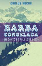 Barba Congelada - Um conto do folclore suíço by carlosmrocha