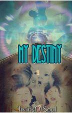 MY DESTINY by TwinsOfSoul