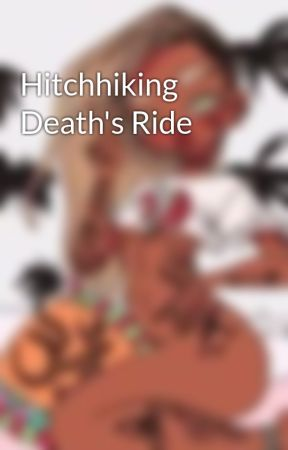 Hitchhiking Death's Ride by Bxtch_Im_Fabulous