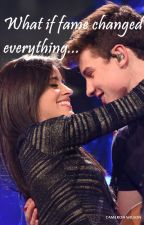 What if fame changed everything... (Shawn Mendes and Camila Cabello) by Zel3599