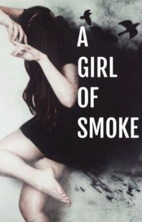 A Girl of Smoke [DISCONTINUED] by SilverEclpise
