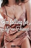 I'm falling for my Ex Fiancé - (BOOK 2) cover