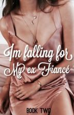 I'm falling for my Ex Fiancé - (BOOK 2) by heyitsbubble