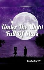 Under The Night Full Of Stars by YourDestinyWP