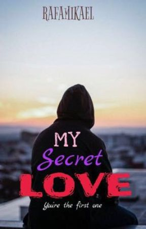 MY SECRET LOVE💝 [COMPLETED] by RafaMikael
