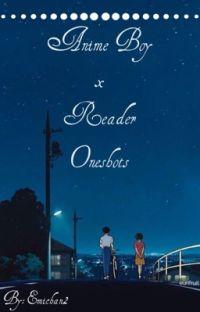 /KÉRÉSEK ZÁRVA!/ Anime Boy x Reader OneShots cover