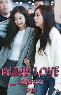 Đọc truyện [LONGFIC] Blind Love - JenSoo (Chap 1 - 21|End)