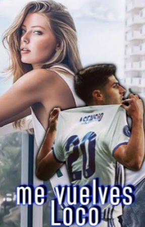 Me vuelves loco[MARCO ASENSIO]•TERMINADA• by novelsgoals