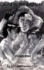 Shklance, Sold To The Highest Bidder by AOTandYaoifan101