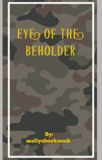 Eye of the Beholder [Completed] by mollysbooknook
