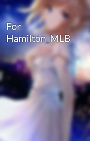 For Hamilton_MLB by Abigail_Agreste