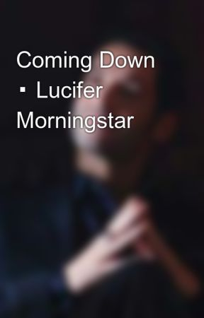 Coming Down ▪ Lucifer Morningstar  by -brucewaynes
