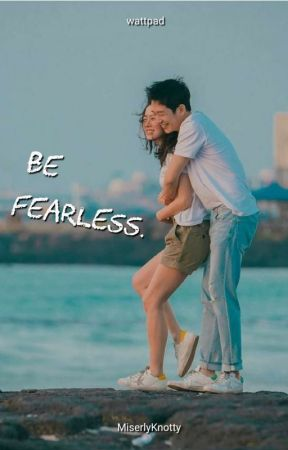 Be Fearless (ON GOING) #ChAwards2018 by MiserlyKnotty