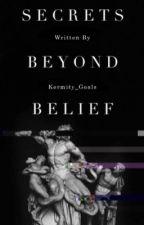 Secrets Beyond Belief ||COMING SOON|| by Kermity_Goals
