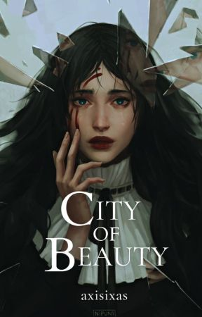 City of Beauty: Born for Throne [COMPLETED] by axisixas