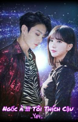 Đọc truyện [BangChin] [ EunKook - YuMin - SinHope ] Ngốc à !!! Tôi Thích Cậu.