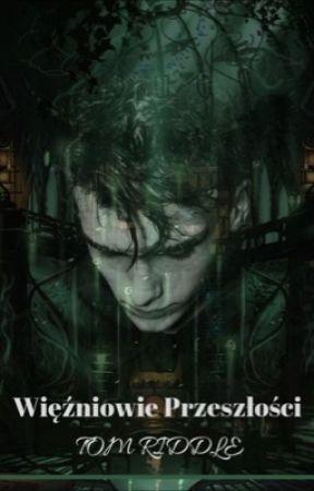 Więźniowie Przeszłości   Tom Riddle [UKOŃCZONE] by DestroyedHope