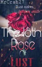 The 18th Rose Of Lust by MrCrsh27