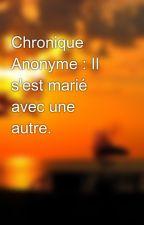Chronique Anonyme : Il s'est marié avec une autre. by safaasffa