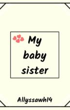 My Baby Sister ✔️wattys2018 Completed by allyssawh14